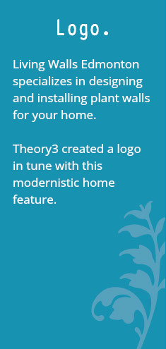 Logo. Living Walls Edmonton specializes in designing and installing plant walls for your home. Theory3 created a logo in tune with this modernistic home feature.