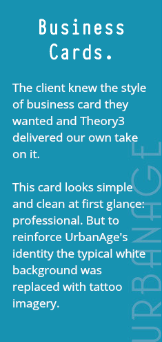 Business Cards. The client knew the style of business card they wanted and Theory3 delivered our own take on it. This card looks simple and clean at first glance: professional. But to reinforce UrbanAge's identity the typical white background was replaced with tattoo imagery.