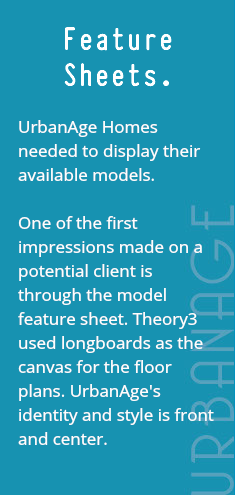 Feature Sheets. UrbanAge Homes needed to display their available models. One of the first impressions made on a potential client is through the model feature sheet. Theory3 used longboards as the canvas for the floor plans. UrbanAge's identity and style is front and center.
