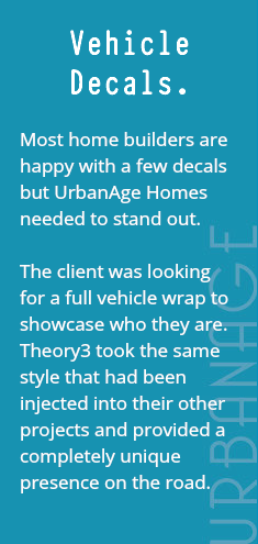 Vehicle Decals. Most home builders are happy with a few decals but UrbanAge Homes needed to stand out. The client was looking for a full vehicle wrap to showcase who they are. Theory3 took the same style that had been injected into their other projects and provided a completely unique presence on the road.